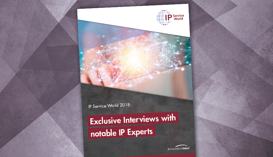 IP Service World 2018: Exclusive Interview with notable IP Experts